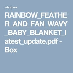 RAINBOW_FEATHER_AND_FAN_WAVY_BABY_BLANKET_latest_update.pdf - Box