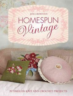 Homespun Vintage: 20 Timeless Knit and Crochet Projects by Jane Crowfoot...