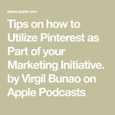 Tips on how to Utilize Pinterest as Part of your Marketing Initiative. by Virgil Bunao on Apple Podcasts