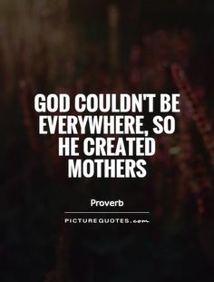 God couldn't be everywhere, so he created mothers. picture q Biblical Quotes, Faith Quotes, Hard Quotes, Funny Quotes, Parenting Memes, Bad Feeling, Mother Quotes, Christian Parenting, Mothers Love