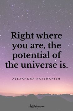 Right where you are, the potential of the universe is: Quote about being aware of the potential of the present moment. #sacredspace #personalgrowth #spiritualgrowth #personalspace #meditation #mindfulness #makingspace #intentionalliving #selflove #selfcare #quote #quoteoftheday #quotable #quotestoliveby #quoting #quotes #quotesoftheday #potential #presentmoment #universe