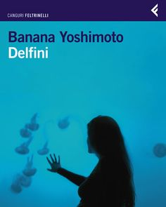 Banana Yoshimoto - Delfini
