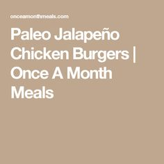 Paleo Jalapeño Chicken Burgers | Once A Month Meals