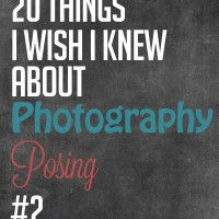 20 Things I Wish I Knew About Photography Posing – #2