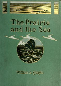 The Prairie and the Sea... William A. Quayle    1905