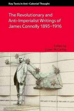 The Revolutionary and Anti-imperialist Writings of James Connolly 1893-1916