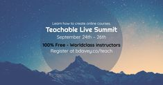 Teachable Live Summit / Learn how to create online courses. / September 24th – 26th / 100% Free - Worldclass instructors / Register at bdavey.co/teach