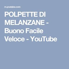 POLPETTE DI MELANZANE - Buono Facile Veloce - YouTube
