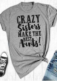 Crazy Sisters Make The Best Aunts T-Shirt