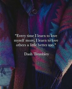 Every time I learn to love myself more..