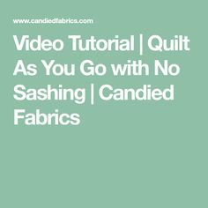 Video Tutorial | Quilt As You Go with No Sashing | Candied Fabrics
