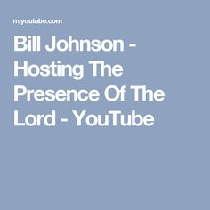 Bill Johnson - Hosting The Presence Of The Lord - YouTube