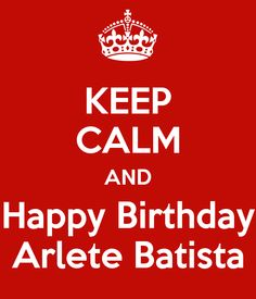 keep-calm-and-happy-birthday-arlete-batista.png (600×700)