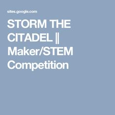 STORM THE CITADEL || Maker/STEM Competition