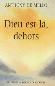 DIEU EST LÀ DEHORS by ANTHONY DE MELLO http://www.amazon.ca/dp/2890076997/ref=cm_sw_r_pi_dp_cvVovb1CS0VD9