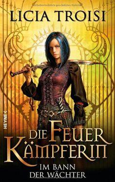 Die Feuerkämpferin 1 - Im Bann der Wächter: Roman: Amazon.de: Licia Troisi, Bruno Genzler: Bücher