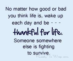 Be thankful for life!