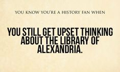 Why did you have to remind me? Library Of Alexandria, Alexandria Egypt, Any Book, History Books, Alexandria, Story Books