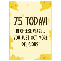 """""""This funny cheese years birthday card is a perfect card for your loved one on 75th birthday party. Grab one then send it to put a smile on his or her face :) .: White sealable envelope included for each card .: Two size options available: 4\""""x6\"""" and 5\""""x7\"""" .: 111# Matte Cover - Triple coated to boost to the contrast of your photos and allows for flawless ink transfer and adhesion resulting in exceptional image quality with very little glare .: High quality printing technique which makes the d Father Birthday Cards, 50th Birthday Gifts For Woman, Happy 90th Birthday, Birthday Cards For Friends, Birthday Wishes, Ink Transfer, Quality Printing, Contrast, Smile"""