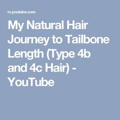 My Natural Hair Journey to Tailbone Length (Type 4b and 4c Hair) - YouTube