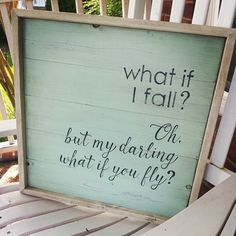 What if I fall? Oh my darling what if you fly? www.joliecustomwoodart@etsy.com
