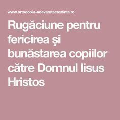 Rugăciune pentru fericirea şi bunăstarea copiilor către Domnul Iisus Hristos Just Pray, Prayer Board, Kids And Parenting, Diy And Crafts, Prayers, Health, Calendar, Display, Humor