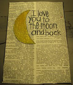 i love you to the moon and back... I love the simplicity of this in an altered book page