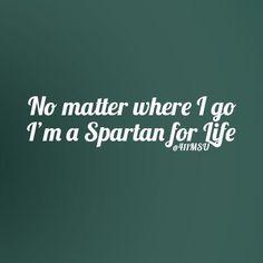 No matter where I go, I am a Spartan for life,,,