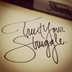 Trust Your Struggle among other things.