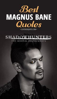 Collection of the best quotes by Magnus Bane from Shadowhunters: The Mortal Instruments │ #Shadowhunters #MagnusBane