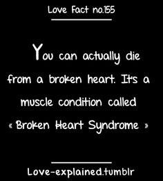 Okay so I can then die from a broken heart for falling in love with a fictional character.that's going to look nice on my obituary. <<<<<< I love what that person said. Love Facts, Wtf Fun Facts, Random Facts, Dumb Facts, Broken Heart Syndrome, Nerd, All That Matters, Psychology Facts, That Way