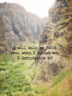 """I will walk by faith even when I cannot see."""