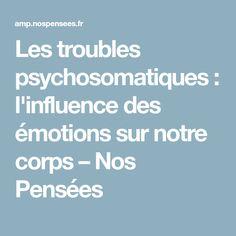 Les troubles psychosomatiques : l'influence des émotions sur notre corps – Nos Pensées