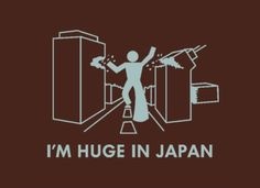 I'm Huge In Japan T-Shirt | SnorgTees