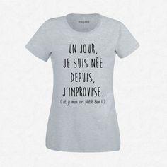 T-shirt Femme Gris Un jour je suis née, depuis j'improvise