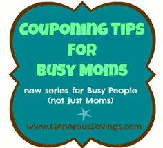 Couponing 101 for Busy Moms Part 4 - Putting it into practice. 3 Tips that can help you save up to 75% on your groceries!