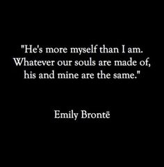 love- One of my all-time favorite literary quotates! Spoken by Catherine, about her beloved, Heathcliff!