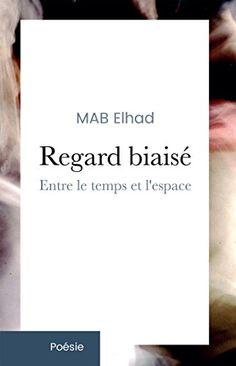 Regard biaisé: Entre le temps et l'espace de MAB Elhad https://www.amazon.fr/dp/B01M0I3F1E/ref=cm_sw_r_pi_dp_x_r1s6xbD4SP9S8