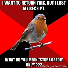"""i want to return this, but i lost my receipt. what do you mean """"Store credit only""""??? 