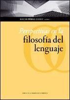 Perspectivas en la filosofía del lenguaje / David Pérez Chico (coord.).  1ª ed. Zaragoza : Prensas de la Universidad de Zaragoza, 2013
