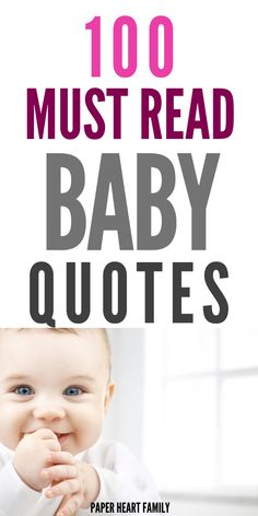 100 of the most beautiful and popular cute baby quotes. You can find the perfect newborn baby quotes, baby girl, baby boy, whatever you, new mama, are looking for!