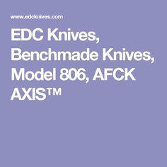 EDC Knives, Benchmade Knives, Model 806, AFCK AXIS™
