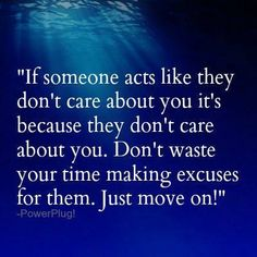If someone acts like they don't care about you it's because they don't care about you. Don't waste your time making excuses for them. Just move on!