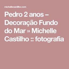 Pedro 2 anos – Decoração Fundo do Mar  » Michelle Castilho :: fotografia