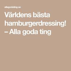 Världens bästa hamburgerdressing! – Alla goda ting