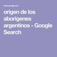 origen de los aborigenes argentinos - Google Search