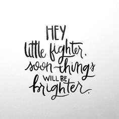 Hey Little Fighter, Soon Things Will Be Brighter • Hand Lettered Quote • Green Tie Studio