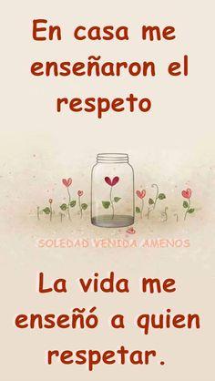 〽️En casa me enseñaron el respeto. La vida me enseño a quien respetar…