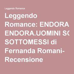 Leggendo Romance: ENDORA.UOMINI SOTTOMESSI di Fernanda Romani- Recensione