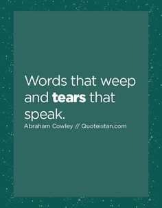Words that weep and tears that speak. Quote from quoteistan Story Quotes, Status Quotes, Life Quotes, Tears Quotes, Say That Again, Show Up, Law Of Attraction Quotes, Motivation, Bob Marley